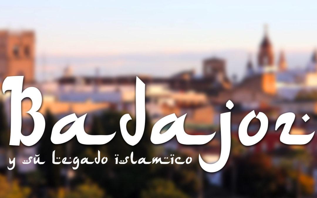Badajoz y su Legado islámico