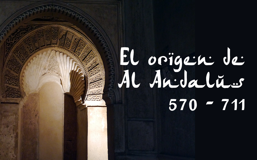 El origen de Al Andalus 570 – 711